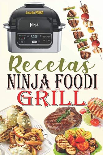 Recetas Ninja Foodi Grill: ¡Las mejores recetas para asar en el interior, asar y freír al aire libre a la perfección con tu Ninja Foodi Grill!