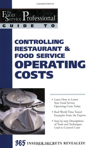 The Food Service Professionals Guide To: Controlling Restaurant & Food Service Operating Costs