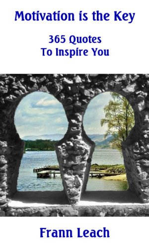 Book: Motivation is the Key - 365 Quotes to Inspire You by Frann Leach