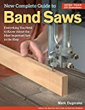 New Complete Guide to Band Saws: Everything You Need to Know About the Most Important Saw ...