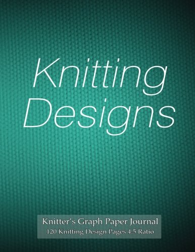 Knitter's Graph Paper Journal 120 Knitting Design Pages 4:5 ratio: Asymmetric knitting graph paper notebook with turquoise knitting cover for knitting designs