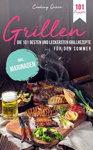 Grillen: Die 101 besten und leckersten Grillrezepte für den Sommer | Inkl. Marinaden