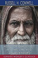 Acres of Diamonds, and His Life and Achievements (Esprios Classics)