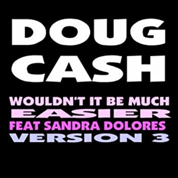 Wouldn't It Be Much Easier (Version 3) [feat. Sandra Dolores]
