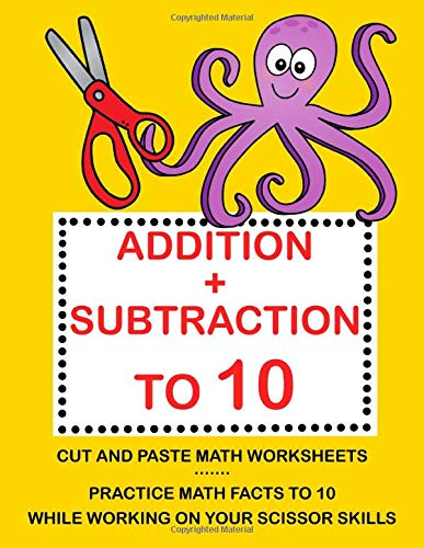 Addition Subtraction to 10. Cut and Paste Math Worksheets. Practice Math Facts to 10 While Working on Your Scissor Skills
