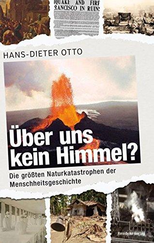Über uns kein Himmel?: Die größten Naturkatastrophen der Menschheitsgeschichte