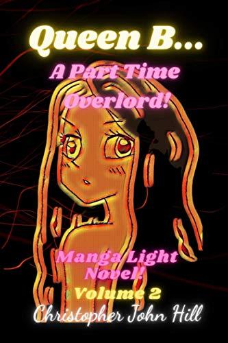 Queen B... A Part Time Overlord! Manga Light Novel! Volume 2