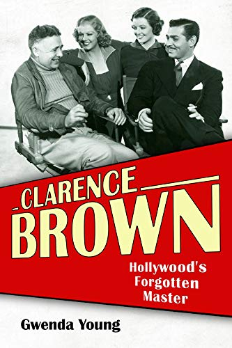 Clarence Brown: Hollywood's Forgotten Master (Screen Classics) (English Edition)