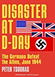 Disaster at D-Day: The Germans Defeat the Allies, June 1944