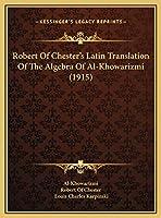 Robert Of Chester's Latin Translation Of The Algebra Of Al-Khowarizmi (1915)
