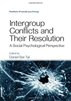 Intergroup Conflicts and Their Resolution: A Social Psychological Perspective (Frontiers of Social Psychology)