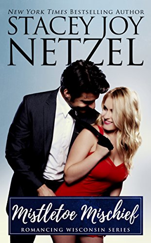 Book: Mistletoe Mischief (Romancing Wisconsin #1) by Stacey Joy Netzel