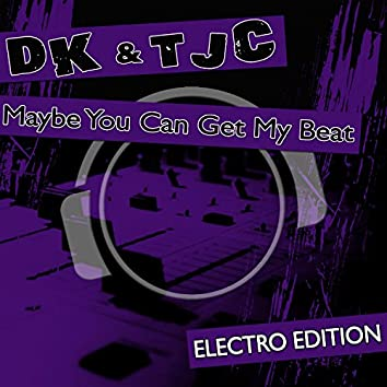 Maybe You Can Get My Beat (Electro Edition)