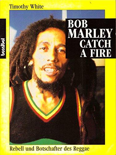 bob marley catch a fire, rebell und botschafter des reggae: ergänzte und überarbeitete 4 amerikanische ausgabe von 1992