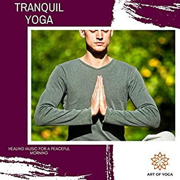Tranquil Yoga - Healing Music For A Peaceful Morning