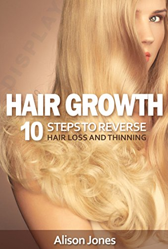 Hair Growth: 10 Steps to Reverse Hair Loss and Thinning
