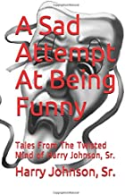 A Sad Attempt At Being Funny: Tales From The Twisted Mind of Jason Boyce