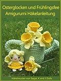 Osterglocken und Frühlingsfee Amigurumi Häkelanleitung