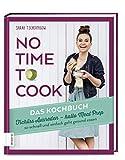 No time to cook – Das Kochbuch: Tschüss Ausreden, hallo Meal Prep – so schnell und einfach geht gesund