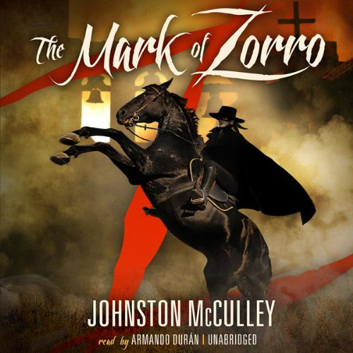 The Mark of Zorro                   By:                                                                                                                                 Johnston McCulley                               Narrated by:                                                                                                                                 Armando Durán                      Length: 6 hrs and 35 mins     43 ratings     Overall 4.4