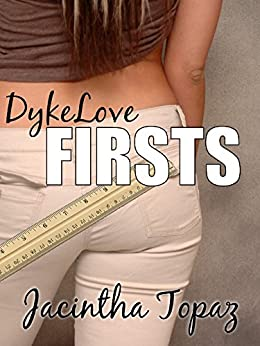 DykeLove Firsts: A Lesbian BDSM Erotic Romance Short Story Collection (DykeLove Quickies Bundle Book 1) by [Jacintha Topaz]