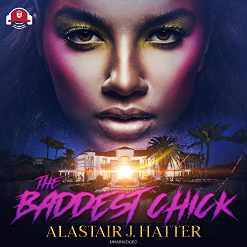 The Baddest Chick Audiobook By Alastair J. Hatter cover art