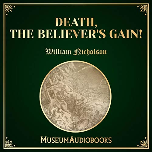 Death, the Believer's Gain!                   By:                                                                                                                                 William Nicholson                               Narrated by:                                                                                                                                 Troy Davis                      Length: 20 mins     Not rated yet     Overall 0.0