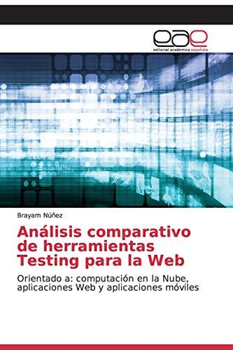 Análisis comparativo de herramientas Testing para la Web: Orientado a: computación en la Nube, aplicaciones Web y aplicaciones móviles