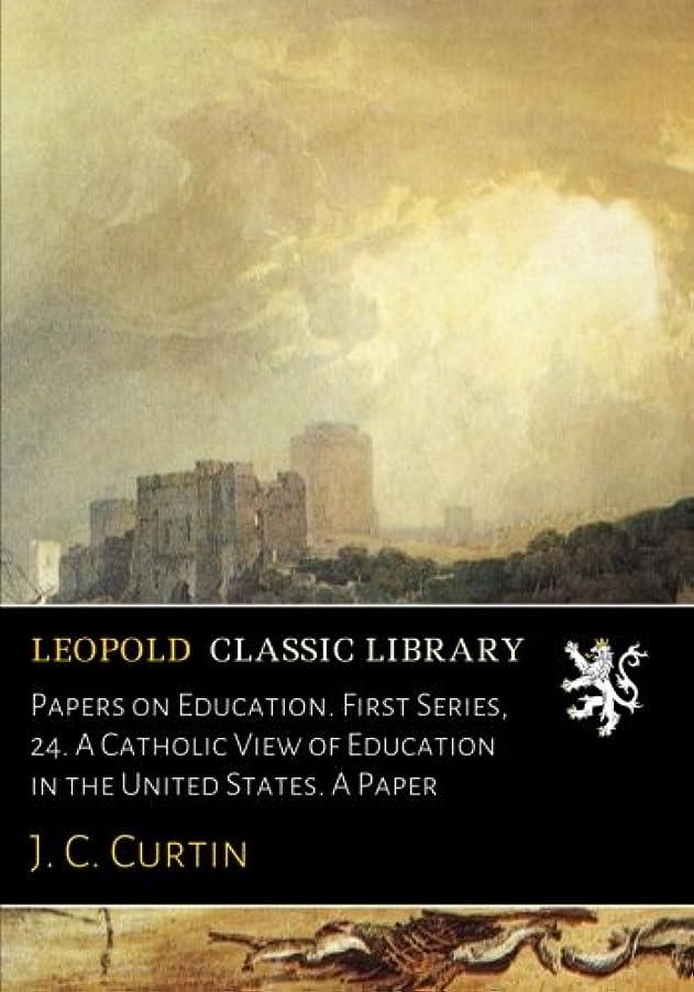 驚き習慣再開Papers on Education. First Series, 24. A Catholic View of Education in the United States. A Paper