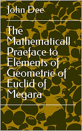 The Mathematicall Praeface to Elements of Geometrie of Euclid of Megara (English Edition)
