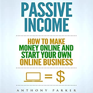 Passive Income: Highly Profitable Passive Income Ideas on How to Make Money Online and Start Your Own Online Business audiobook cover art