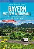 Wohnmobilführer: Bayern mit dem Wohnmobil. Die schönsten Routen zwischen Main, Donau und Isar. Mit vielen Insidertipps zu Biergärten, Badeseen & Co.