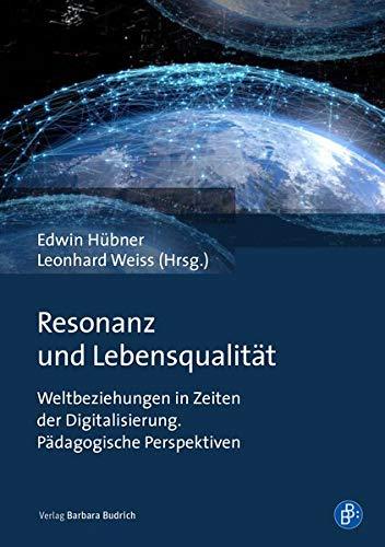 Resonanz und Lebensqualität: Weltbeziehungen in Zeiten der Digitalisierung. Pädagogische Perspektiven