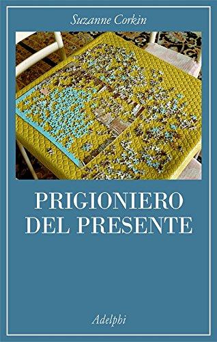 Prigioniero del presente. La vita indimenticabile del paziente amnesico H. M.