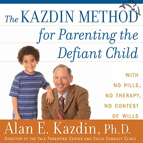 The Kazdin Method for Parenting the Defiant Child cover art