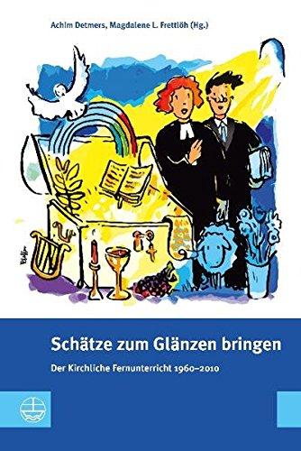 Schätze zum Glänzen bringen. Der Kirchliche Fernunterricht 1960 2010. Evangelische Theologie für den ehrenamtlichen Verkündigungsdienst und die alltägliche Kommunikation des Glaubens.