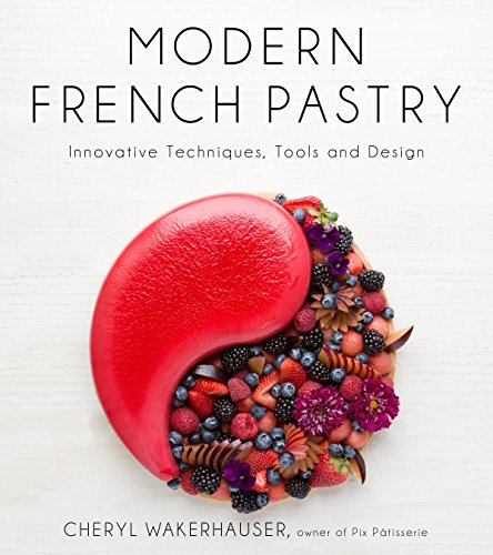 Modern French Pastry: Innovative Techniques, Tools and Design