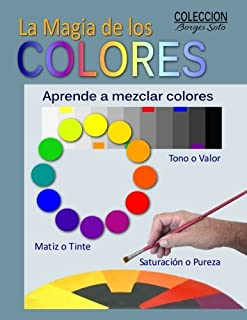 La Magia de los Colores: Fundamentos de la Teoria del Color (Coleccion Borges Soto) (Volume 6) (Spanish Edition)