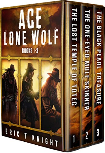 Ace Lone Wolf: Books 1-3 Action Adventure Comedy: The Lost Temple of Totec, The One-Eyed Mule Skinner, The Black Pearl Treasure (Lone Wolf Howls)