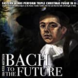 Bach to the Future Triple Christmas Fugue in G Major, Original Subject and Countersubjects On the Themes Twinkle, Twinkle Little Star and Deck the Halls With Boughs of Holly