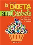 La dieta anti diabete. Consigli e ricette per combatterlo e prevenirlo: 1