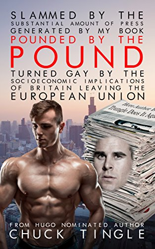 """Slammed By The Substantial Amount Of Press Generated By My Book """"Pounded By The Pound: Turned Gay By The Socioeconomic Implications Of Britain Leaving The European Union"""""""
