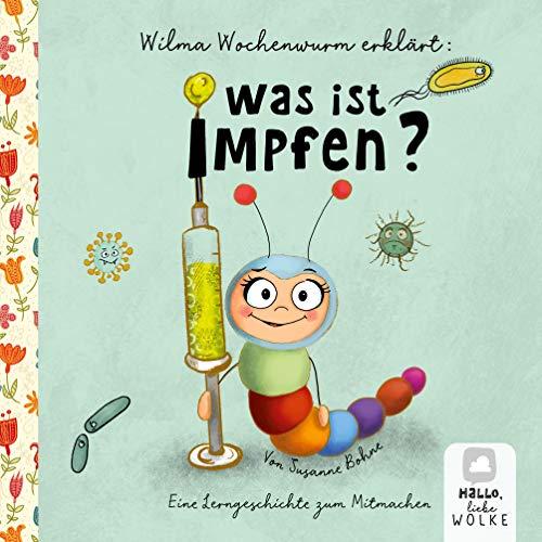 Wilma Wochenwurm erklärt: Was ist Impfen?: Eine Lerngeschichte zum Mitmachen. Ein Kinderbuch über das Impfen.
