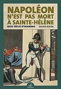 Napoléon n'est pas mort à Sainte-Hélène par Olivier Boura