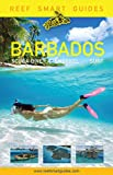 Reef Smart Guides Barbados: Scuba Dive. Snorkel. Surf. (Best Diving Spots in the Caribbean s Barbados)