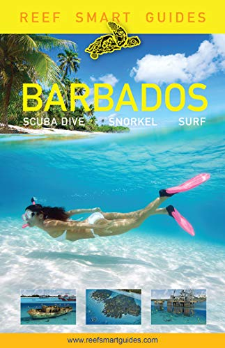 Reef Smart Guides Barbados: Scuba Dive. Snorkel. Surf. (Best Diving Spots in the Caribbean's Barbados)