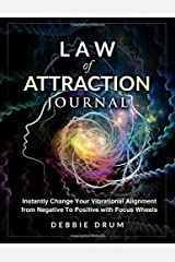 Law of Attraction Journal: Instantly Change Your Vibrational Alignment From Negative To Positive With Focus Wheels (Debbie Drum's Law of Attraction Journals) Paperback