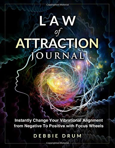 Image OfLaw Of Attraction Journal: Instantly Change Your Vibrational Alignment From Negative To Positive With Focus Wheels