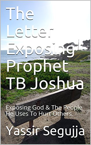 The Letter Exposing Prophet TB Joshua: Exposing God & The People He Uses To Hurt Others