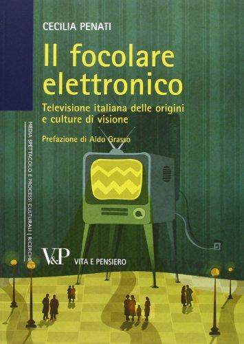Il focolare elettronico. Televisione italiana delle origini e culture di visione